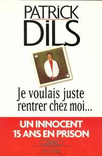 PATRICK DILS - JE VOULAIS JUSTE RENTRER CHEZ MOI