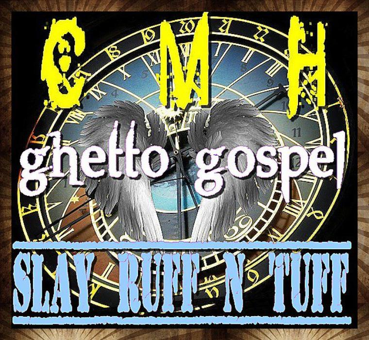 CMH / SLAY - GHETTO GOSPEL (2013)