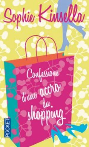 L'Accro du shopping - Tome 1 : Confessions d'une accro au shopping, Sophie Kinsella