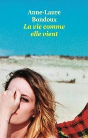La Vie comme elle vient, Anne-Laure Bondoux