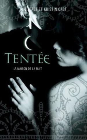 La Maison de la Nuit - Tome 6 : Tentée, P.C. Cast & Kristin Cast