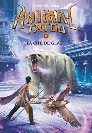 Animal Tatoo - Tome 4 : La Cité de Glace, Shannon Hale
