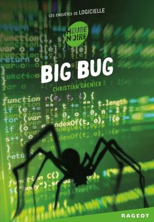 Les Enquêtes de Logicielle - Tome 6 : Big Bug, Christian Grenier