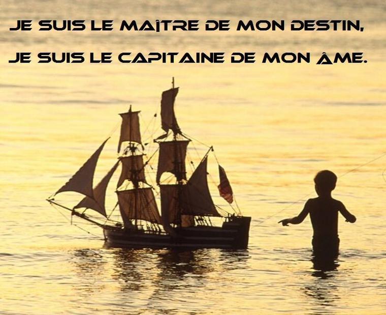 Nous sommes les maîtres de nos destins, Nous sommes les capitaines de nos âmes .