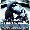 TÊTES BRULEES 3 ... SORTIE NATIONALE LE 05 FEVRIER 2007