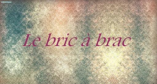 ♥ Le bric à brac