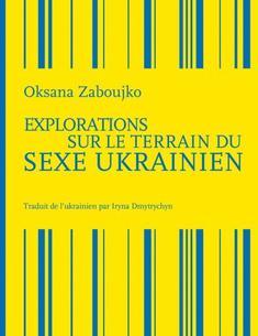 """Explorations sur le terrain du sexe ukrainien"" d'Oksana Zaboujko"