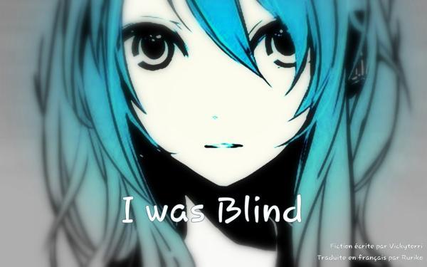 I was Blind, a VOCALOID fanfiction ~traduction en français~