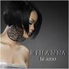 Te Amo  / Rihanna - Te Amo  (2009)