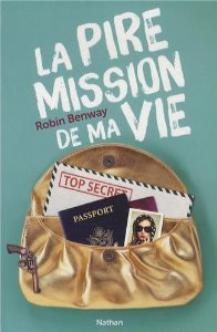 La pire mission de ma vie by Robin Benway