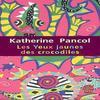 """""""Les yeux jaunes des crocodiles"""" de Katherine Pancol"""