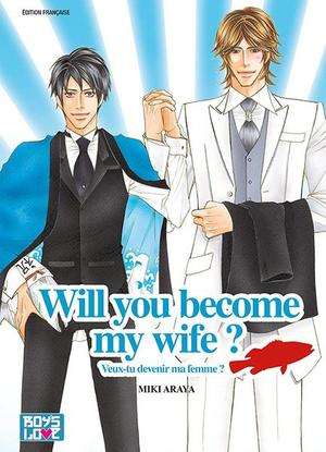 One Shot Will You become My Wife ? Genre : Yaoi [Romance, Comédie et Drame]