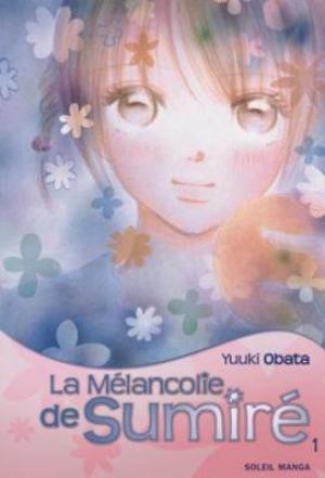 Manga La mélancolie de Sumiré  Genre : Shojo [Romance et Ecole]