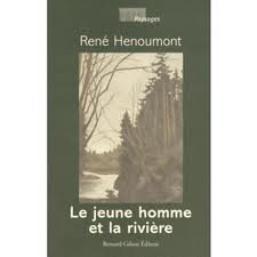 René Hénoumont, Le jeune homme et la rivière, Récit de nature, Éditeur Bernard Gilson, 2008