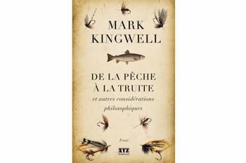 Mark Kingwell, De la pêche à la truite et autres considérations philosophiques.