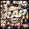 Planète Rap 2007 / Je ne peux pas te dire de m'aimer, Je ne peux pas te dire de rester Tu m'a fait pleurer Mais je suis bien avec toi (2006)