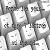 FeRmE  les yEux eT tApPe 7 LeTtrE o Hasard ;p