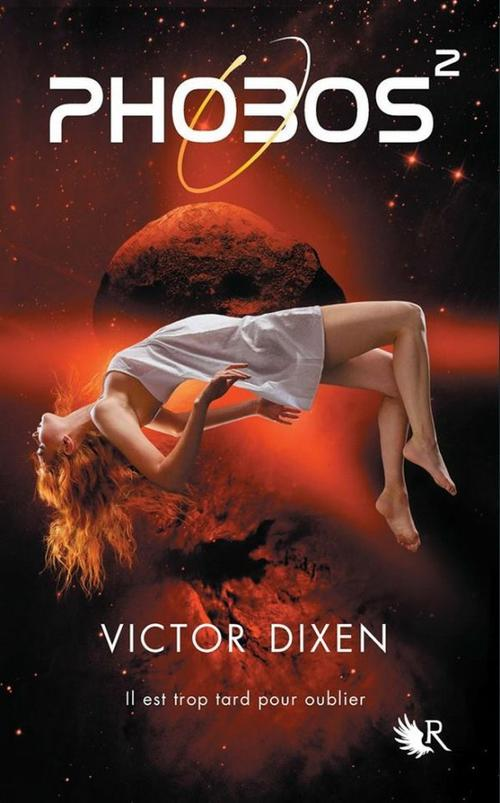 Phobos, Tome 2 : Il est trop tard pour oublier.