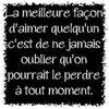 LA MEILLEURE FACON D'AIMER QUELQU'UN C'EST DE NE J'AMAIS OUBLIER QU'ON POURRAIT LE PERDRE A TOUT MOMENT.