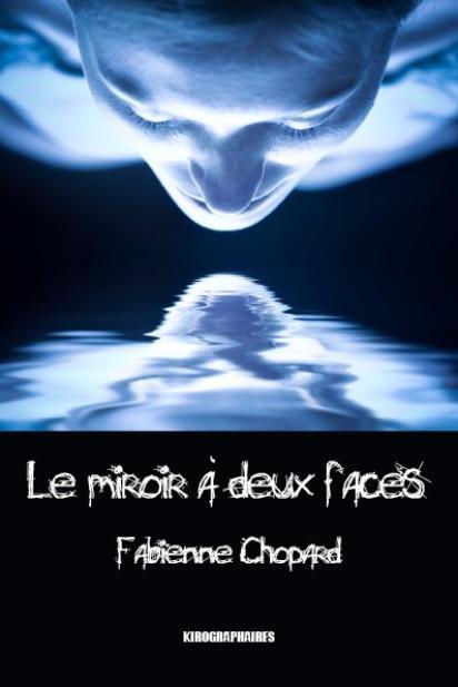 Le miroir à deux faces : Roman de Fabienne Chopard