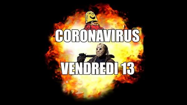 CORONAVIRUS + VENDREDI 13 = mélange explosif