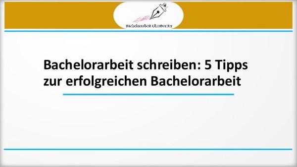 Bachelorarbeit schreiben - 5 Tipps zur erfolgreichen Bachelorarbeit