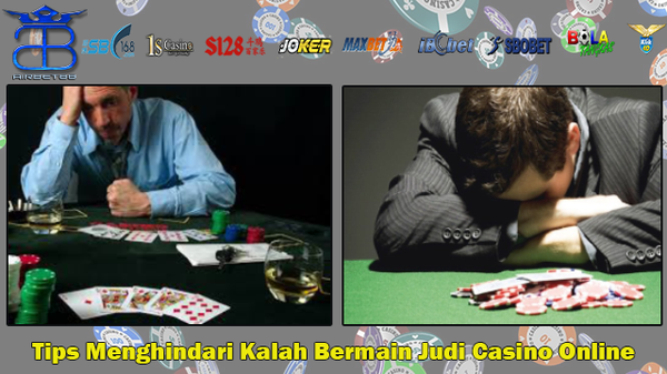 Tips Menghindari Kalah Bermain Judi Casino Online