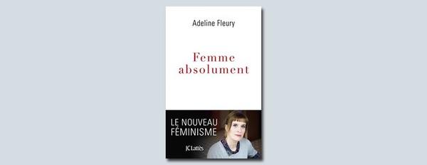 """Femme absolument"" : le féminisme selon Adeline Fleury"