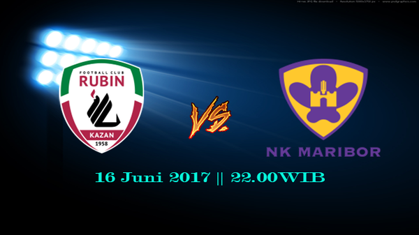 Prediksi Rubin Kazan vs Maribor 16 Juni 2017
