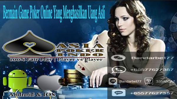 Game Poker Online Yang Menghasilkan Uang Asli
