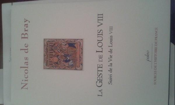 La Geste de Louis VIII suivi de la Vie de Louis VIII de Nicolas de Bray