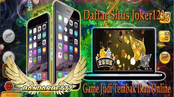Daftar Situs Joker123 Game Judi Tembak Ikan Online | Slot Mesin Online