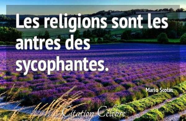 Les religions sont les antres des sycophantes. - LNO