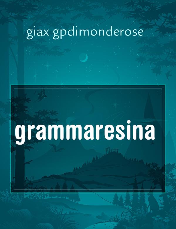 grammaresina, il racconto di giax gpdimonderose - Storiebrevi - ilmiolibro