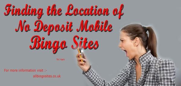 Finding the Location of No Deposit Mobile Bingo Sites