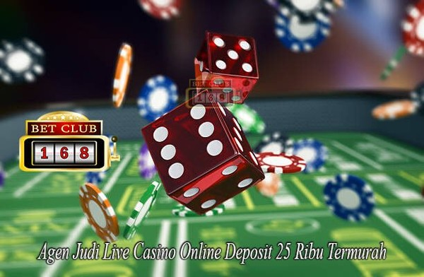 Agen Judi Live Casino Online Deposit 25 Ribu Termurah