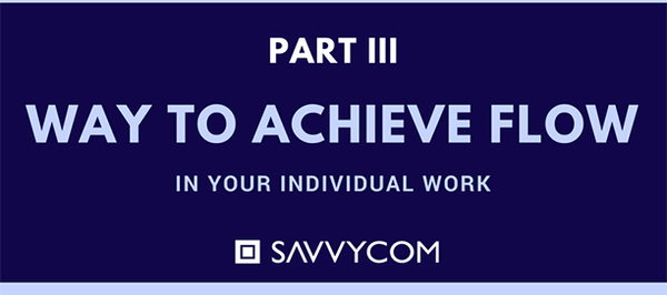 Ways to Achieve Flow in Your Individual Work - Savvycom