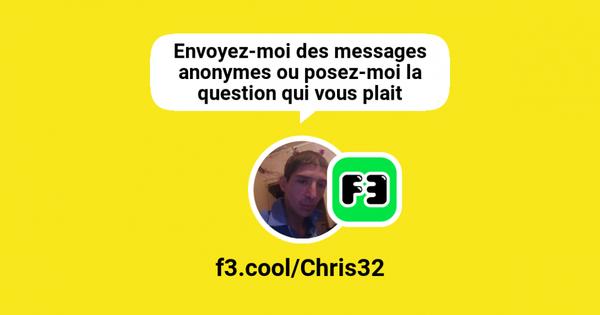 Envoyez-moi des messages anonymes ou posez-moi la question qui vous plait | f3.cool/Chris32