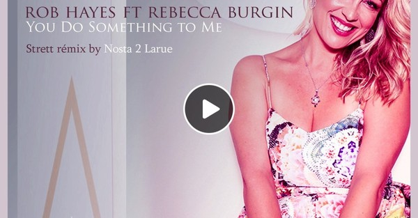rob hayes ft rebecca burgin You Do Something to Me Street rémix