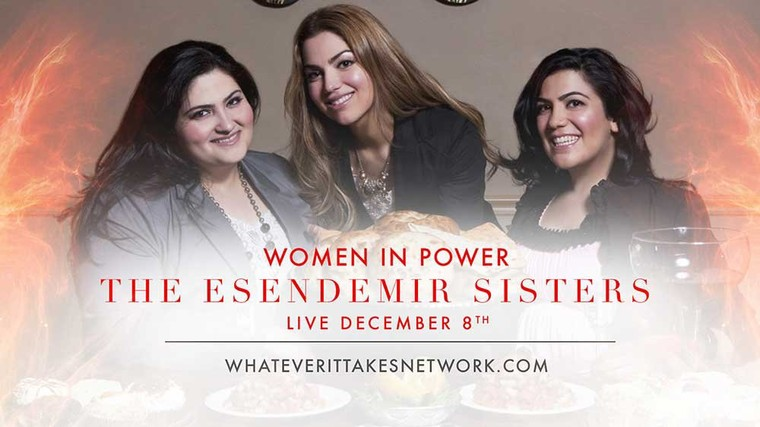 The Esendemir Sisters - Women in Power - Whatever It Takes Network