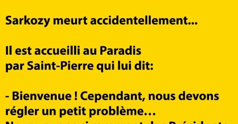 Sarkozy meurt accidentellement... Il est accueilli au Paradis...