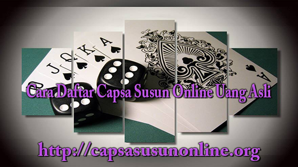 Cara Daftar Capsa Susun Online Uang Asli   Capsa Online