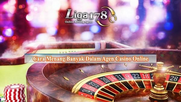 Tips Cara Menang Banyak Dalam Agen Casino Online