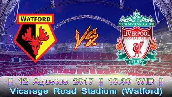 Prediksi Watford vs Liverpool 12 Agustus 2017 Liga Premiere Inggris