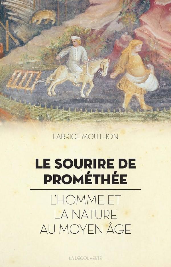 Le Sourire de Prométhée ou l'Homme et la Nature au Moyen Age de Fabrice Mouthon
