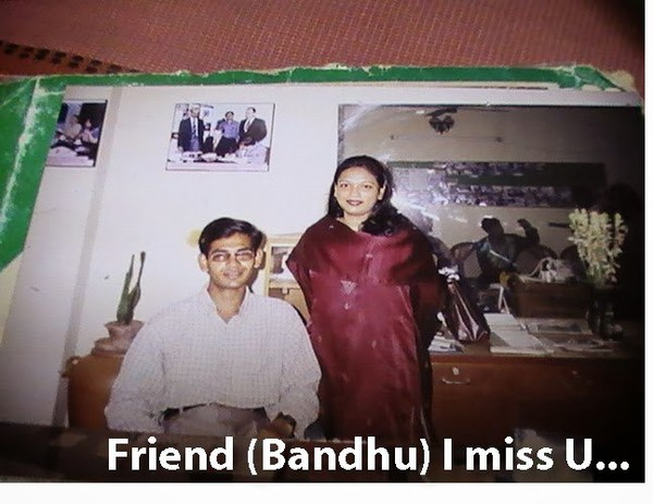 Profession Builder !: Friend (Bandhu) I miss you.....