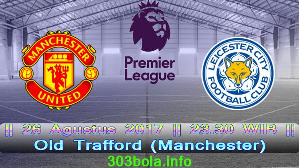 Prediksi Manchester United vs Leicester City 26 Agustus 2017 Liga Inggris