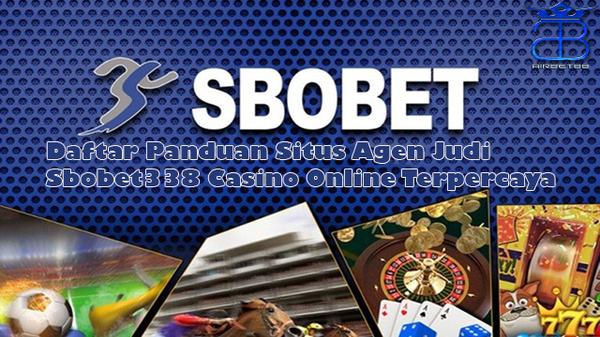Daftar Panduan Situs Agen Judi Sbobet338 Casino Online Terpercaya