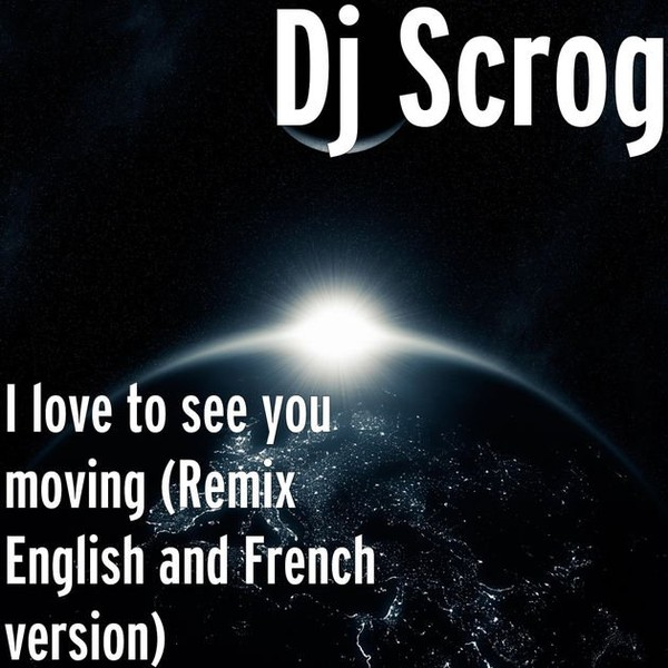 ‎I Love to See You Moving (Remix) [English and French Version] - Single par Dj SCROG