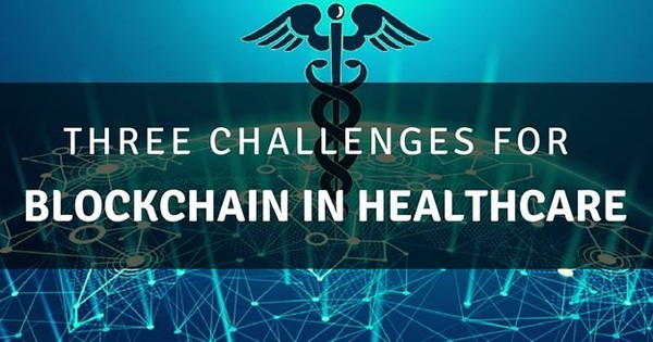 Blockchain Faces Three Challenges in Healthcare - Savvycom